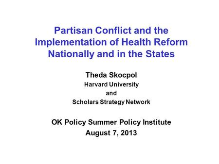 Partisan Conflict and the Implementation of Health Reform Nationally and in the States Theda Skocpol Harvard University and Scholars Strategy Network OK.