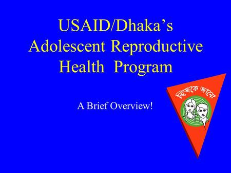 USAID/Dhaka's Adolescent Reproductive Health Program A Brief Overview!