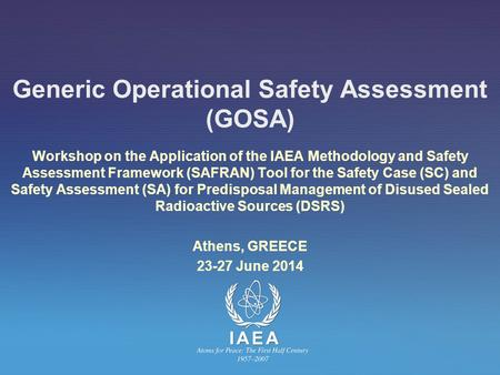 Generic Operational Safety Assessment (GOSA) Workshop on the Application of the IAEA Methodology and Safety Assessment Framework (SAFRAN) Tool for the.