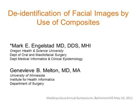 De-identification of Facial Images by Use of Composites *Mark E. Engelstad MD, DDS, MHI Oregon Health & Science University Dept of Oral and Maxillofacial.