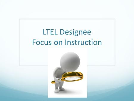 LTEL Designee Focus on Instruction. Master Plan (p.63) All middle school LTELs are designated a specific counselor, teacher specialist or faculty member.
