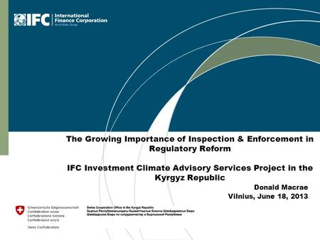 Donald Macrae Vilnius, June 18, 2013 The Growing Importance of Inspection & Enforcement in Regulatory Reform IFC Investment Climate Advisory Services Project.