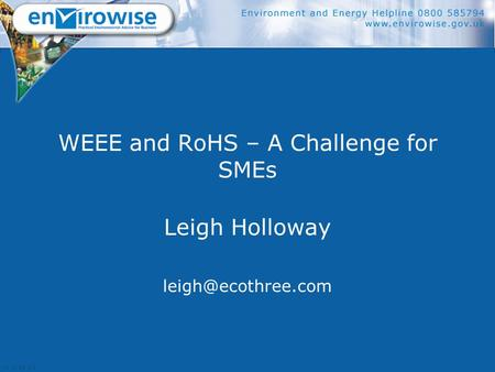WEEE and RoHS – A Challenge for SMEs Leigh Holloway