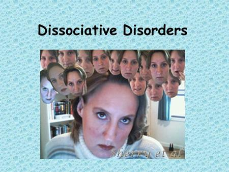 Dissociative Disorders. Disorders in which conscious awareness becomes separated (dissociated) from previous memories, thoughts and feelings.