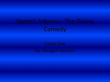Dante's Inferno – The Divine Comedy Canto One By: Morgan Jackson.