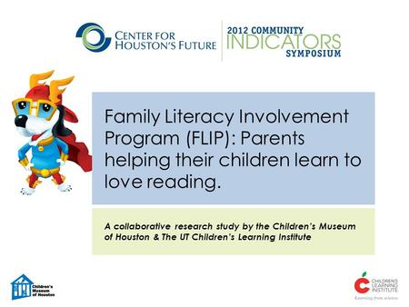 Family Literacy Involvement Program (FLIP): Parents helping their children learn to love reading. A collaborative research study by the Children's Museum.