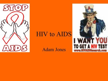 HIV to AIDS Adam Jones. Main Theories THEORY 1 –Began in 1940 in Africa Thought hunters were butchering monkeys that had SIV, a disease with similar characteristic.