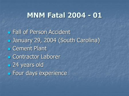 MNM Fatal 2004 - 01 Fall of Person Accident Fall of Person Accident January 29, 2004 (South Carolina) January 29, 2004 (South Carolina) Cement Plant Cement.