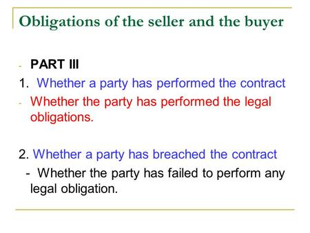 Obligations of the seller and the buyer - PART III 1. Whether a party has performed the contract - Whether the party has performed the legal obligations.