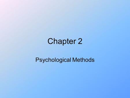 Chapter 2 Psychological Methods. Psychologists and scientists use the same general procedures: forming a research question forming a hypothesis testing.