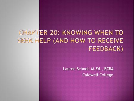 Lauren Schnell M.Ed., BCBA Caldwell College.  According to a survey conducted by Bailey and Burch (2010) company owners and senior behavior analysts,
