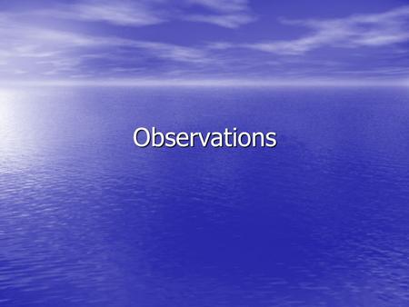 Observations. Observations – discuss with your partner What is observational research? What is observational research? What types of observation are there?