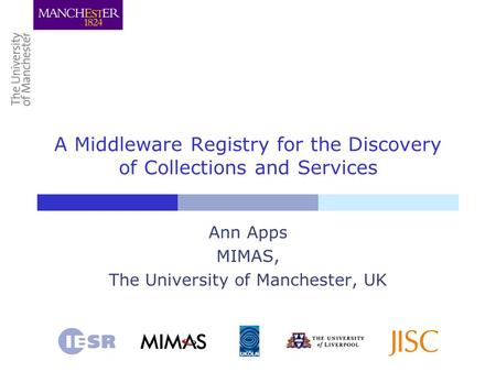 A Middleware Registry for the Discovery of Collections and Services Ann Apps MIMAS, The University of Manchester, UK.