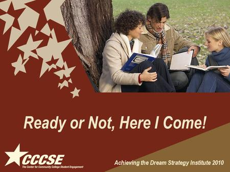 Ready or Not, Here I Come! Achieving the Dream Strategy Institute 2010.