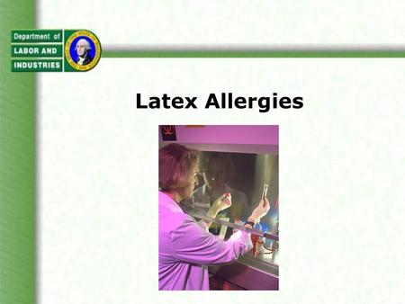 Latex Allergies. This overview will cover: Composition of latex Products containing latex Latex in the workplace Types of Reactions to Latex Routes of.