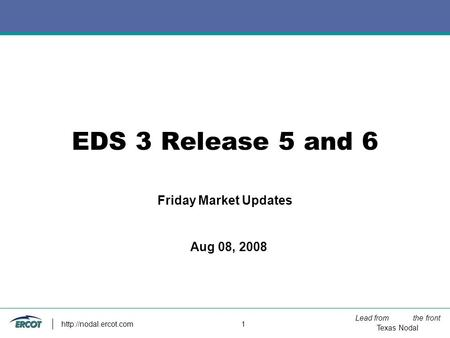 Lead from the front Texas Nodal  1 EDS 3 Release 5 and 6 Friday Market Updates Aug 08, 2008.