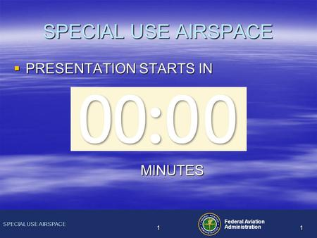 SPECIAL USE AIRSPACE Federal Aviation Administration 11 SPECIAL USE AIRSPACE  PRESENTATION STARTS IN MINUTES.