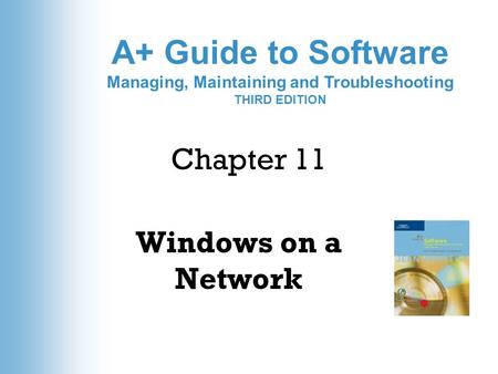A+ Guide to Software Managing, Maintaining and Troubleshooting THIRD EDITION Chapter 11 Windows on a Network.