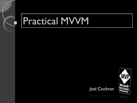 Practical MVVM. About Me Expression Blend MVP INETA Community Champion MCTS (WinForms & WPF)