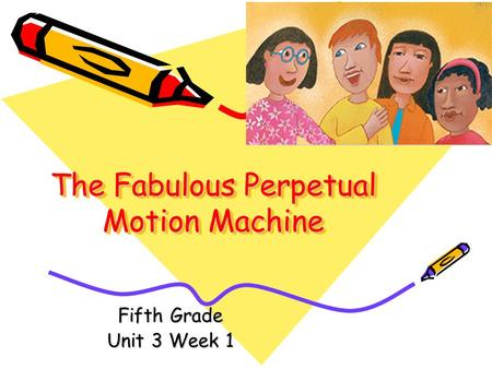 The Fabulous Perpetual Motion Machine Fifth Grade Unit 3 Week 1.
