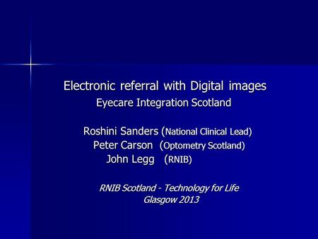 Electronic referral with Digital images Electronic referral with Digital images Eyecare Integration Scotland Eyecare Integration Scotland Roshini Sanders.