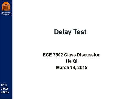 Robust Low Power VLSI ECE 7502 S2015 Delay Test ECE 7502 Class Discussion He Qi March 19, 2015.