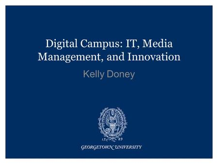 Digital Campus: IT, Media Management, and Innovation Kelly Doney.