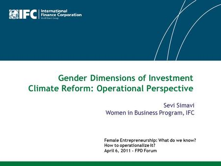 Gender Dimensions of Investment Climate Reform: Operational Perspective Female Entrepreneurship: What do we know? How to operationalize it? April 6, 2011.
