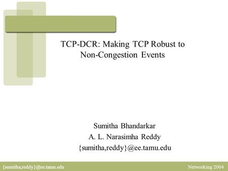 Networking TCP-DCR: Making TCP Robust to Non-Congestion Events Sumitha Bhandarkar A. L. Narasimha Reddy