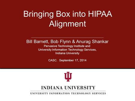 Bill Barnett, Bob Flynn & Anurag Shankar Pervasive Technology Institute and University Information Technology Services, Indiana University CASC. September.