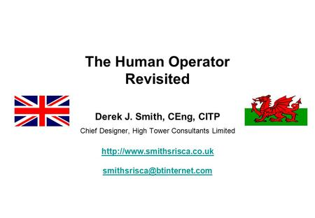 The Human Operator Revisited Derek J. Smith, CEng, CITP Chief Designer, High Tower Consultants Limited