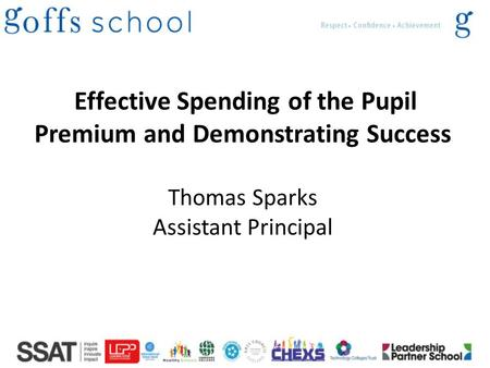 Effective Spending of the Pupil Premium and Demonstrating Success Thomas Sparks Assistant Principal.