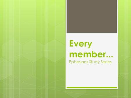 Every member... Ephesians Study Series. Ancient Ephesus.