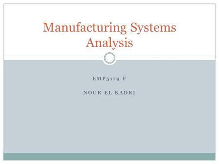 EMP5179 F NOUR EL KADRI Manufacturing Systems Analysis.