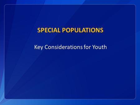 SPECIAL POPULATIONS Key Considerations for Youth.