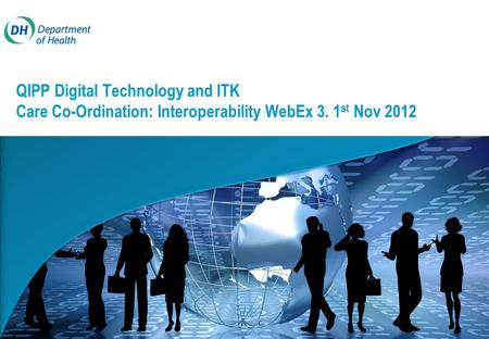 QIPP Digital Technology and ITK Care Co-Ordination: Interoperability WebEx 3. 1 st Nov 2012.
