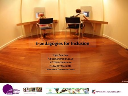 E-pedagogies for Inclusion Nigel Beacham 2 nd TEAN Conference Friday 20 th May 2011 Manchester Conference Centre.