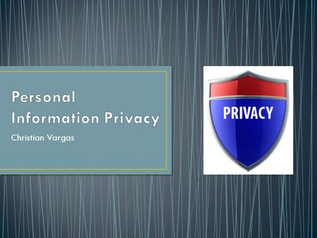 Christian Vargas. Also known as Data Privacy or Data Protection Is the relationship between collection and spreading or exposing data and information.