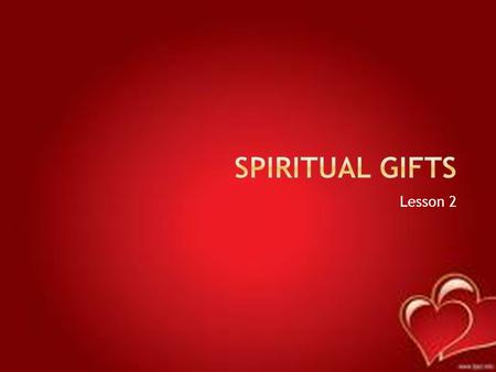 Lesson 2.  Don't be unaware  Believers have different gifts  Physical body: body parts don't change gifts don't change  God the Spirit determines.