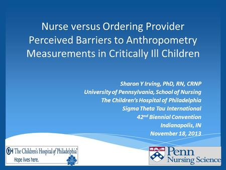 Nurse versus Ordering Provider Perceived Barriers to Anthropometry Measurements in Critically Ill Children Sharon Y Irving, PhD, RN, CRNP University of.