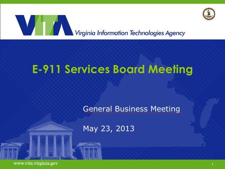 1 www.vita.virginia.gov E-911 Services Board Meeting General Business Meeting May 23, 2013 www.vita.virginia.gov 1.