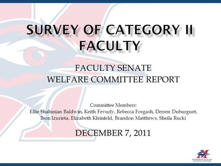 FACULTY SENATE WELFARE COMMITTEE REPORT Committee Members: Ellie Shahinian Baldwin, Keith Fevurly, Rebecca Forgash, Derren Duburguet, Ibon Izurieta, Elizabeth.