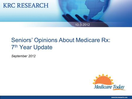 Www.krcresearch.com Seniors' Opinions About Medicare Rx: 7 th Year Update September 2012 10-3-2012.