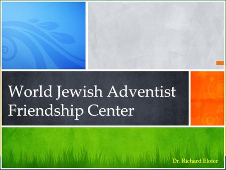 World Jewish Adventist Friendship Center Dr. Richard Elofer.