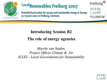 Introducing Session B2 The role of energy agencies Maryke van Staden, Project Officer Climate & Air ICLEI – Local Governments for Sustainability.