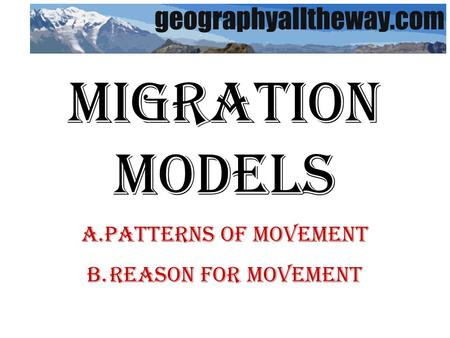 Migration Models A.Patterns of Movement B.Reason for Movement.