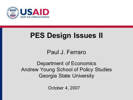 PES Design Issues II Paul J. Ferraro Department of Economics Andrew Young School of Policy Studies Georgia State University October 4, 2007.