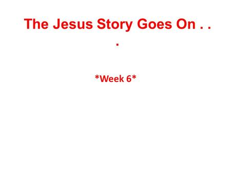 The Jesus Story Goes On... *Week 6*. Jesus Disappears and Teaches Luke 2:39-52 39When Joseph and Mary had done everything required by the Law of the Lord,