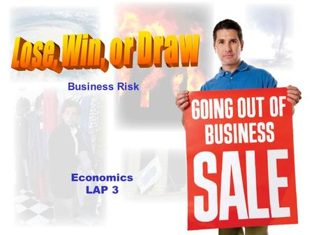 Economics LAP 3 Business Risk Objectives Explain types of business risk. Explain how businesses deal with risk.