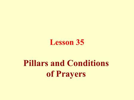 Lesson 35 Pillars and Conditions of Prayers. Prayer is a continuous relation between a bondman and his Lord.